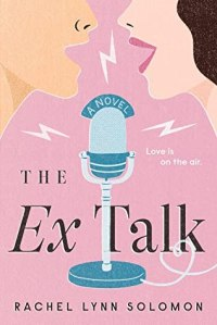 Cover of the Ex Talk by Rachel Lynn Solomon