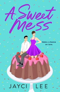 Cover of A Sweet Mess by Jayci Lee from publisher St. Martin's Griffin.