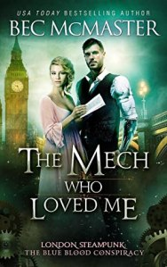 Cover for The Mech Who Loved Me by Bec McMaster featuring a blonde woman in a pale pink dress holding a notebook and a man with dark hair and a metal arm in a vest and shirt. Big ben and a bridge is in the background