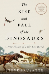The Rise and Fall of Dinosaurs by Steve Brusatte